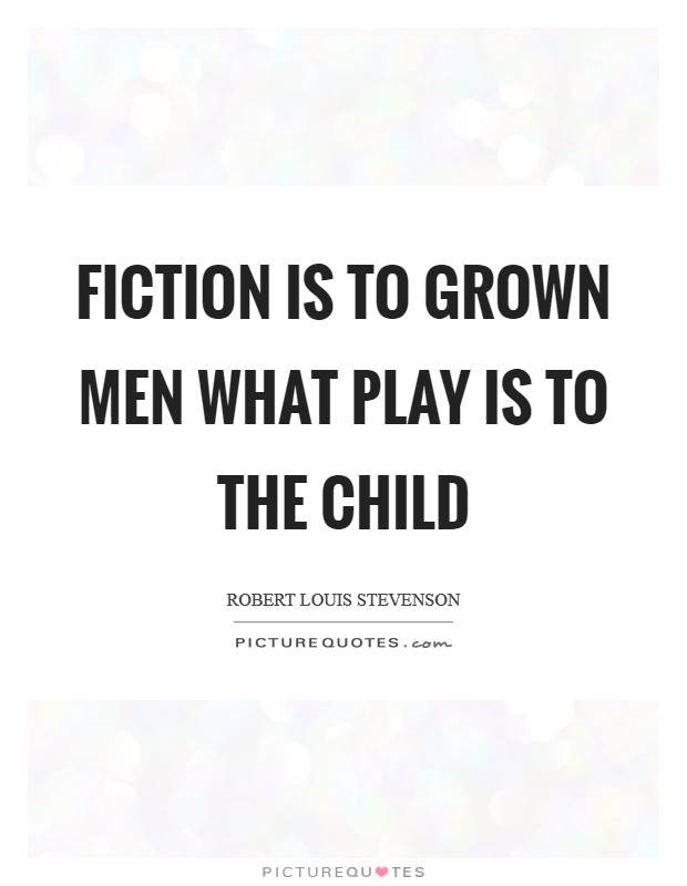 Fiction is to grown men what play is to the child Picture Quote #1