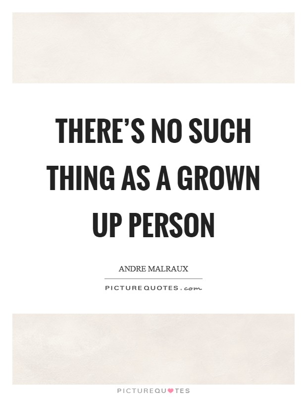 There's no such thing as a grown up person Picture Quote #1