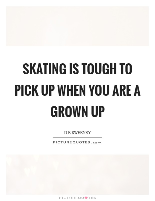 Skating is tough to pick up when you are a grown up Picture Quote #1