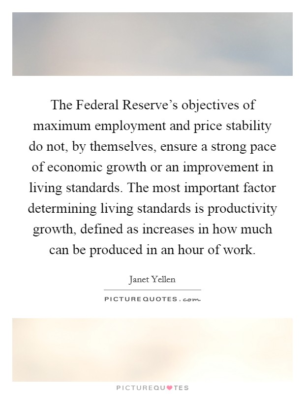 The Federal Reserveu0027s Objectives Of Maximum Employment And Price Stability  Do Not, By Themselves, Ensure A Strong Pace Of Economic Growth Or An  Improvement ...  Employment Objectives