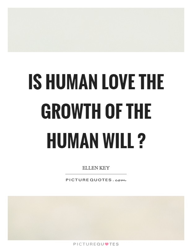 Is human love the growth of the human will ? Picture Quote #1