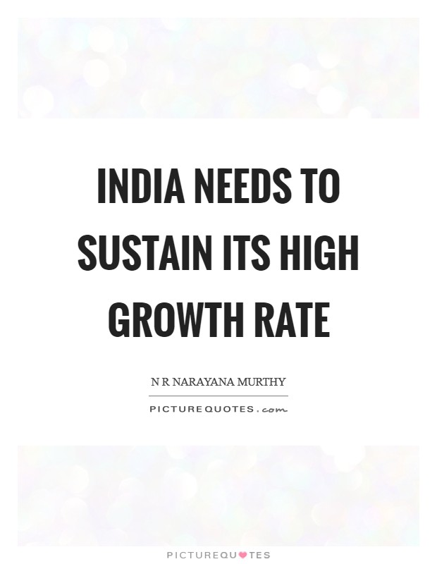 India needs to sustain its high growth rate Picture Quote #1