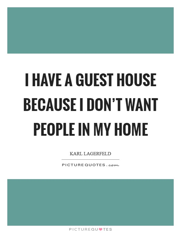 I have a guest house because I don't want people in my home Picture Quote #1
