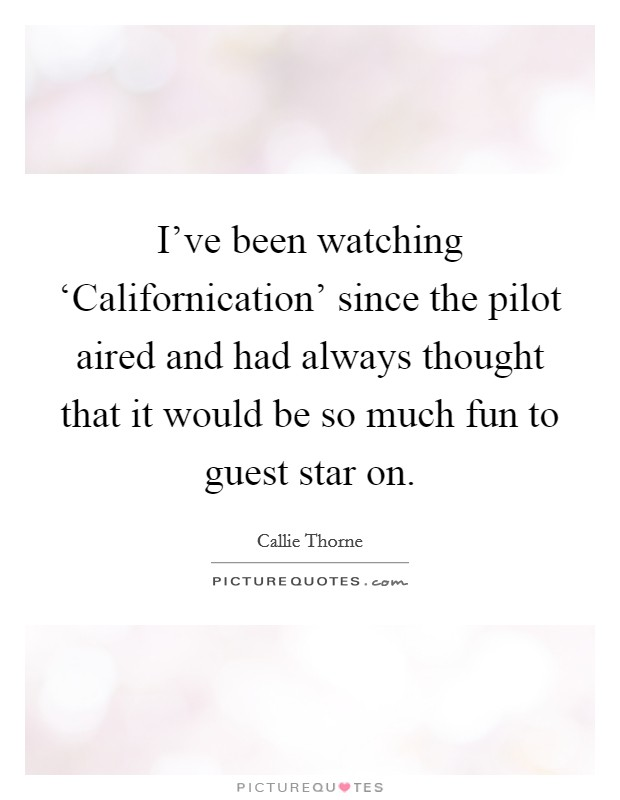 I've been watching 'Californication' since the pilot aired and had always thought that it would be so much fun to guest star on Picture Quote #1