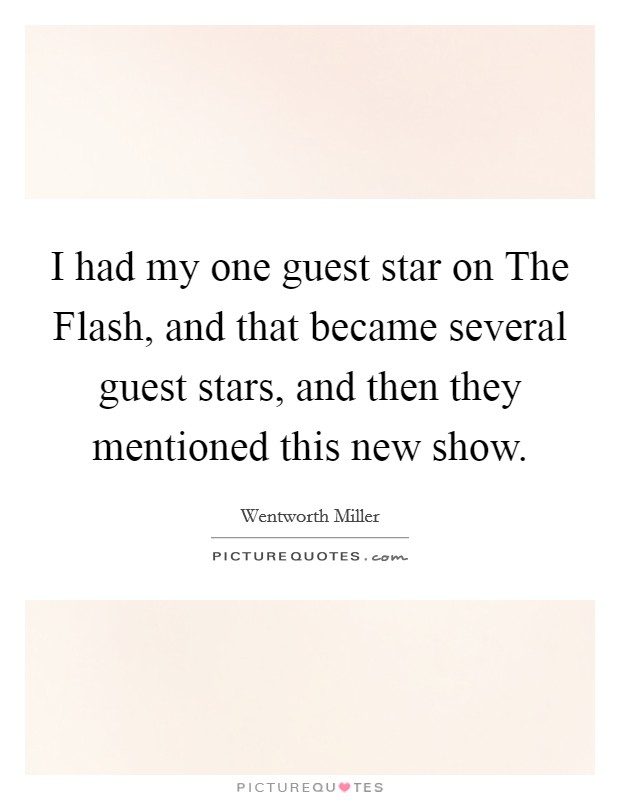 I had my one guest star on The Flash, and that became several guest stars, and then they mentioned this new show Picture Quote #1