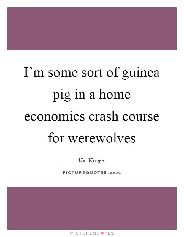 I'm some sort of guinea pig in a home economics crash course for werewolves Picture Quote #1