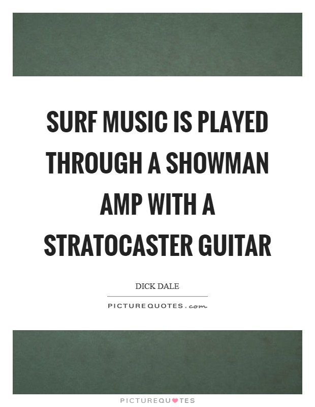 Surf music is played through a Showman amp with a Stratocaster guitar Picture Quote #1