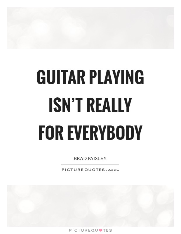 Guitar playing isn't really for everybody Picture Quote #1