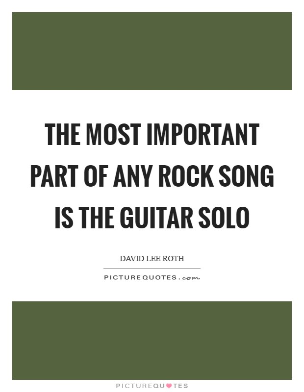 The most important part of any rock song is the guitar solo Picture Quote #1