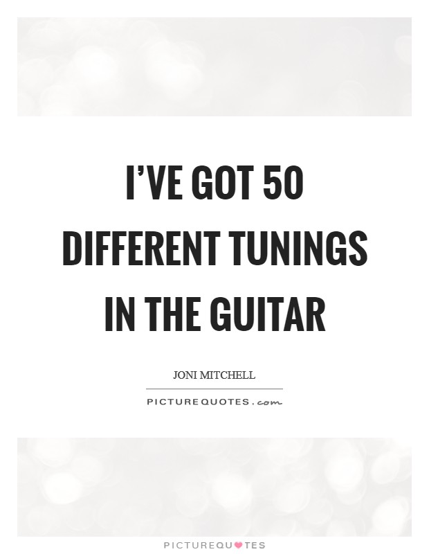 I've got 50 different tunings in the guitar Picture Quote #1