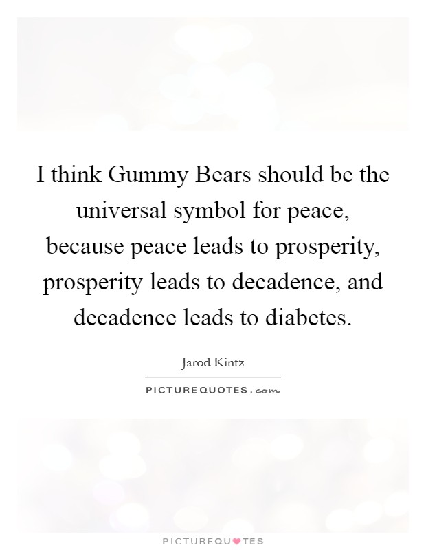I Think Gummy Bears Should Be The Universal Symbol For Peace