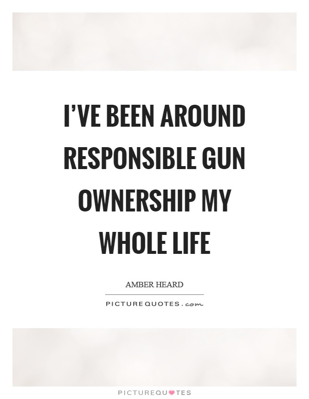 I've been around responsible gun ownership my whole life Picture Quote #1