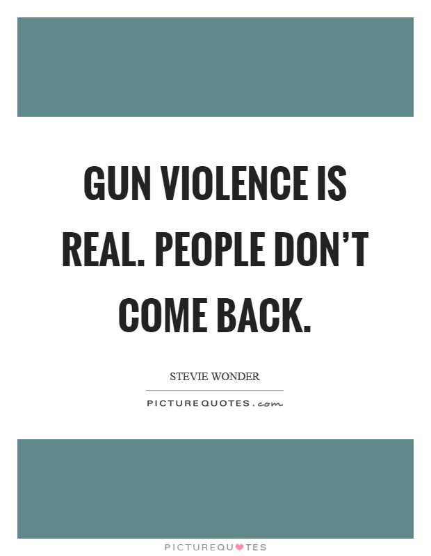 Gun violence is real. People don't come back Picture Quote #1
