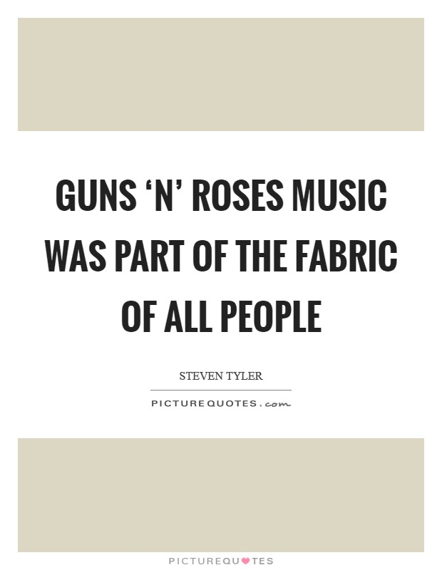 Guns 'N' Roses music was part of the fabric of all people Picture Quote #1