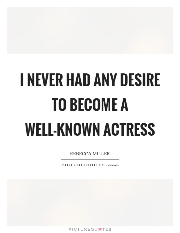 I never had any desire to become a well-known actress Picture Quote #1