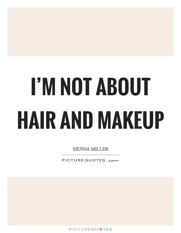 I'm not about hair and makeup Picture Quote #1