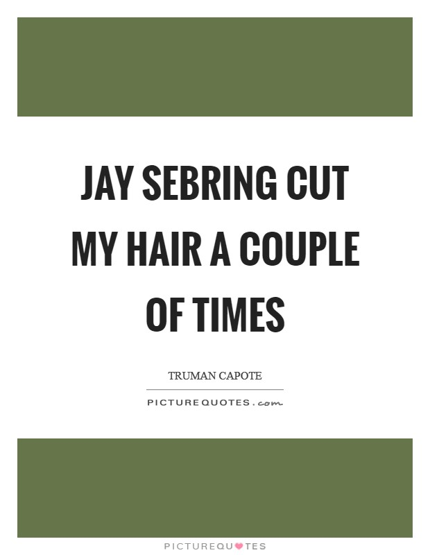 Jay Sebring cut my hair a couple of times Picture Quote #1