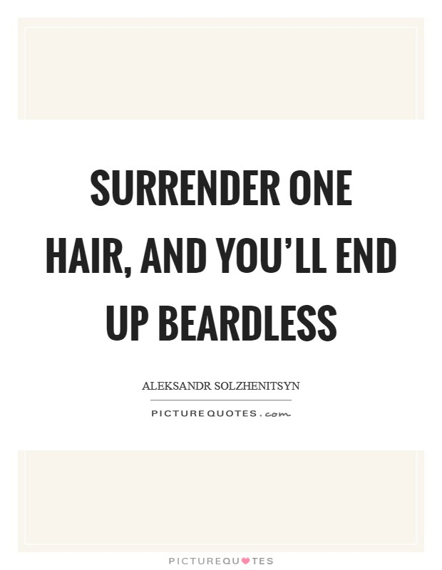Surrender one hair, and you'll end up beardless Picture Quote #1