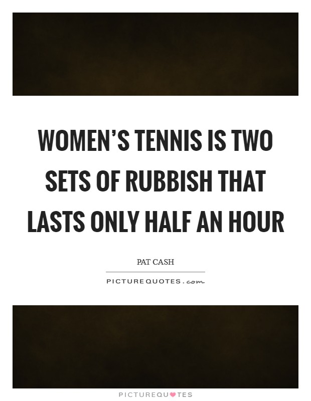 Women's tennis is two sets of rubbish that lasts only half an hour Picture Quote #1