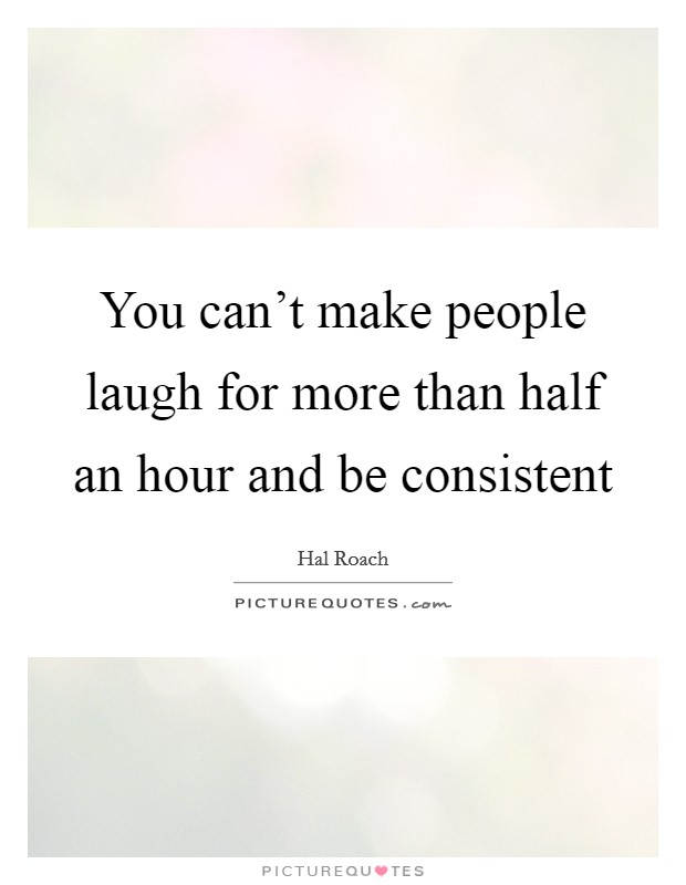 You can't make people laugh for more than half an hour and be consistent Picture Quote #1