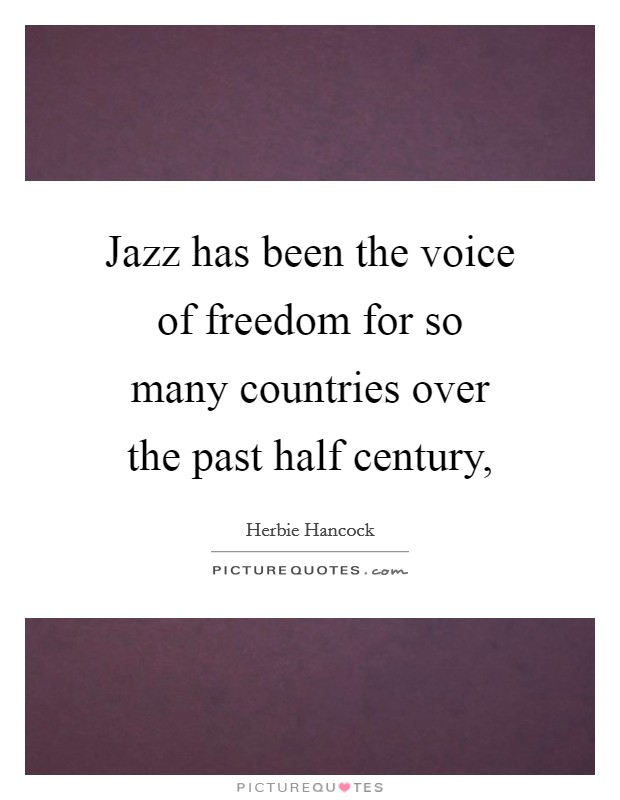 Jazz has been the voice of freedom for so many countries over the past half century, Picture Quote #1