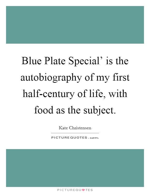 Blue Plate Special' is the autobiography of my first half-century of life, with food as the subject Picture Quote #1