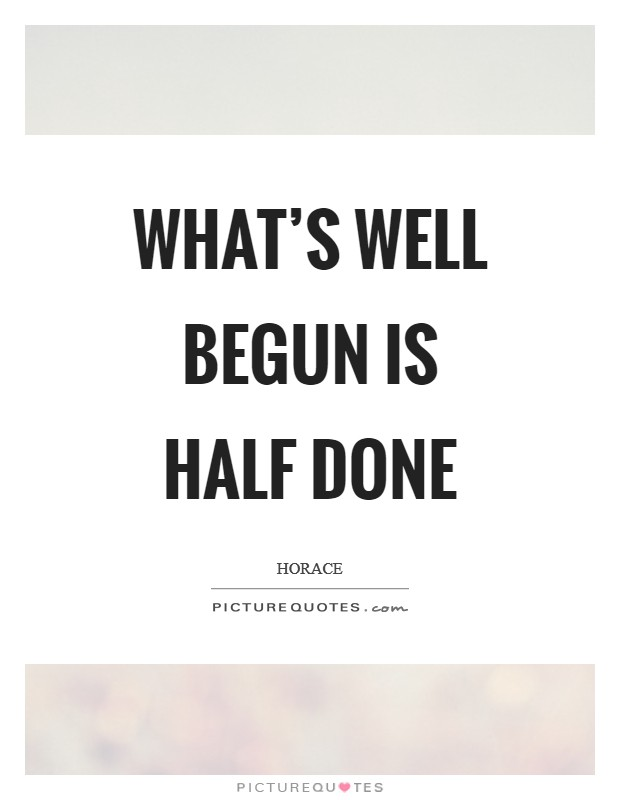 What's well begun is half done Picture Quote #1