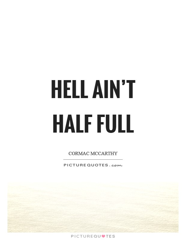 Hell ain't half full Picture Quote #1