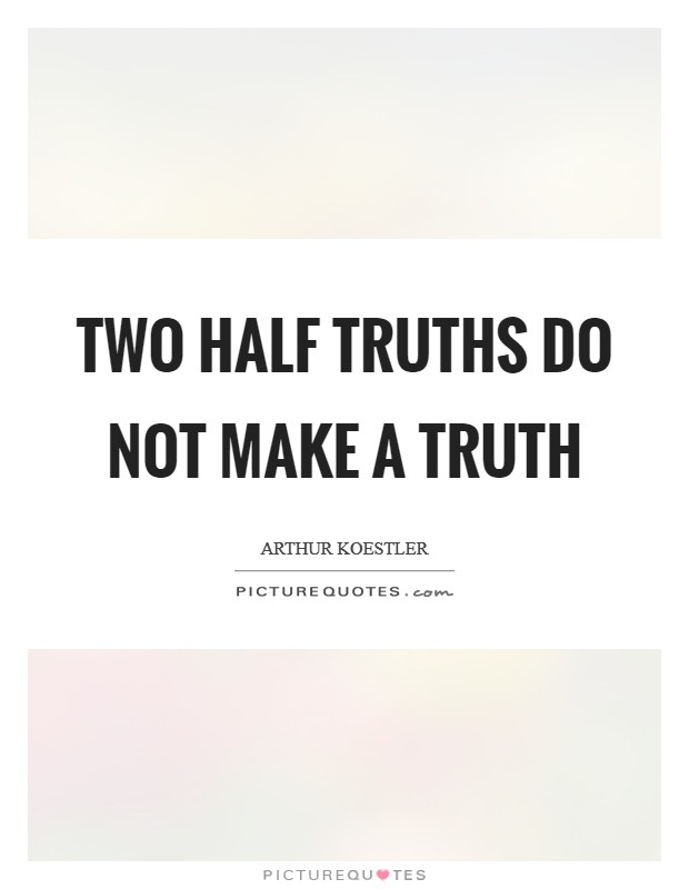 Half Truth Quotes | Half Truth Sayings | Half Truth ...