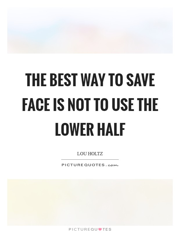 The best way to save face is not to use the lower half Picture Quote #1