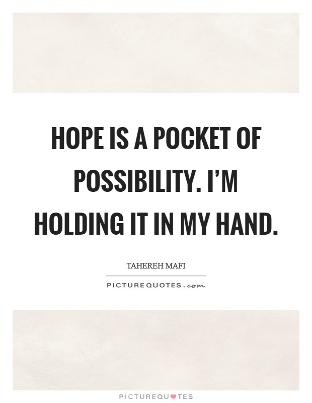 Hope is a pocket of possibility. I'm holding it in my hand. Picture Quote #1