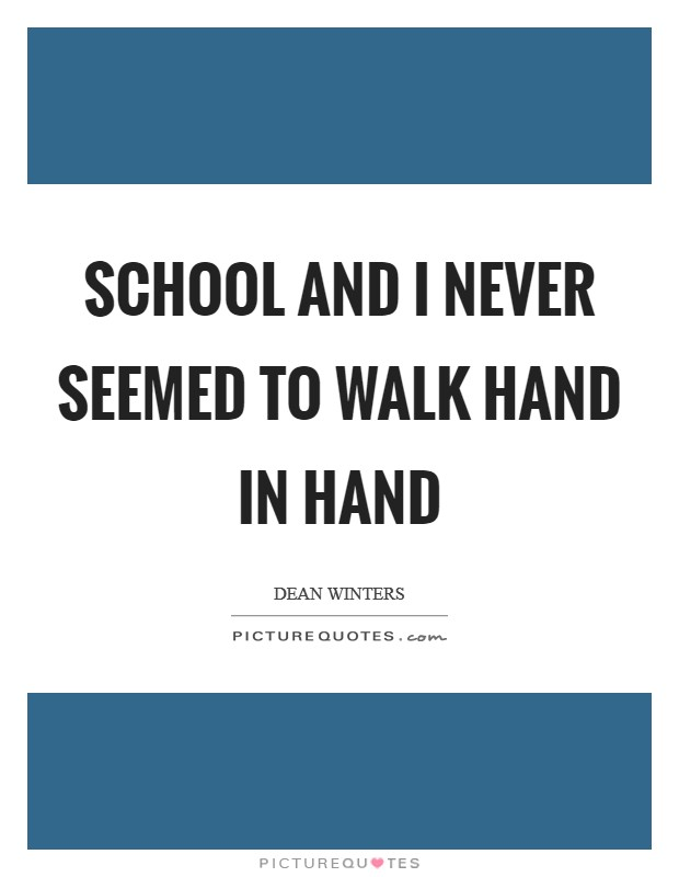School and I never seemed to walk hand in hand Picture Quote #1