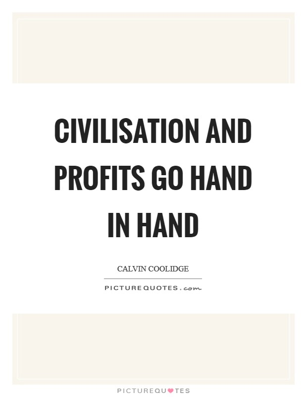 Civilisation and profits go hand in hand Picture Quote #1