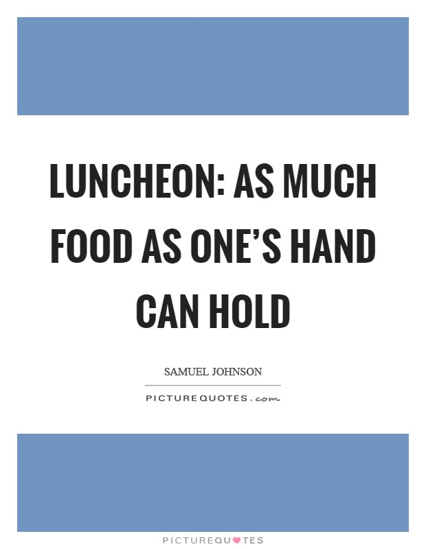 Luncheon: as much food as one's hand can hold Picture Quote #1
