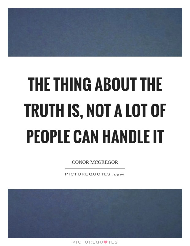 The thing about the truth is, not a lot of people can handle it Picture Quote #1