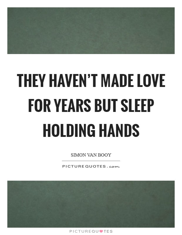 They haven't made love for years but sleep holding hands Picture Quote #1
