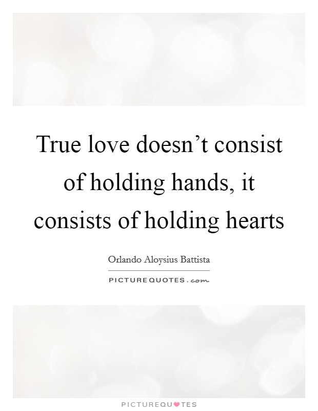 True love doesn't consist of holding hands, it consists of holding hearts Picture Quote #1