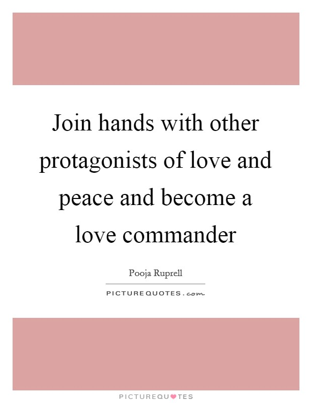 Join hands with other protagonists of love and peace and become a love commander Picture Quote #1