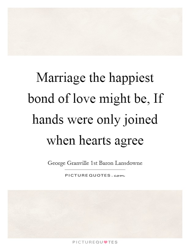 Marriage the happiest bond of love might be, If hands were ...