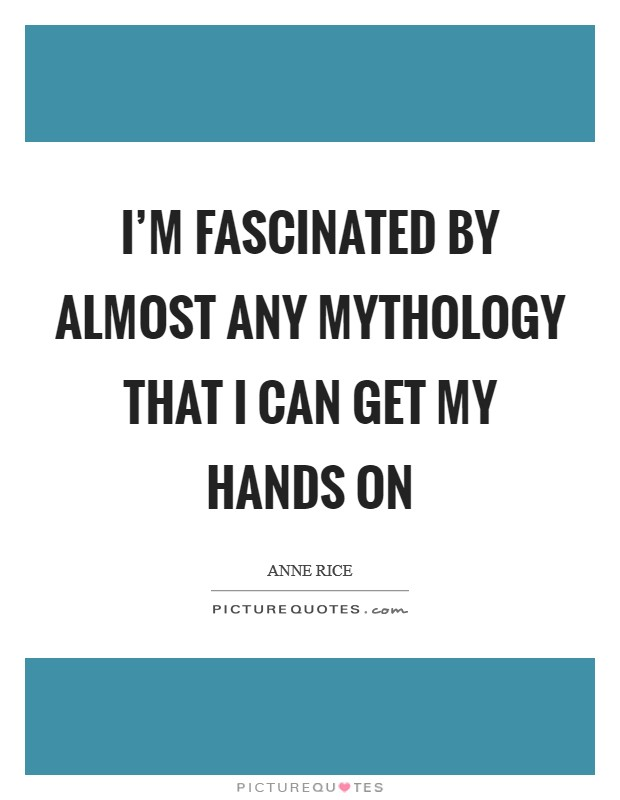 I'm fascinated by almost any mythology that I can get my hands on Picture Quote #1
