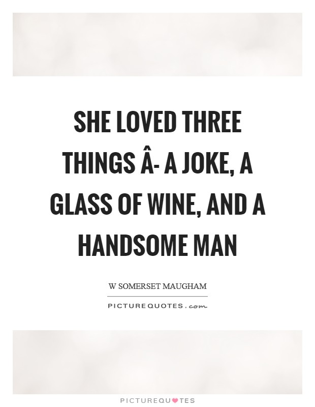 She loved three things Â- a joke, a glass of wine, and a handsome man Picture Quote #1