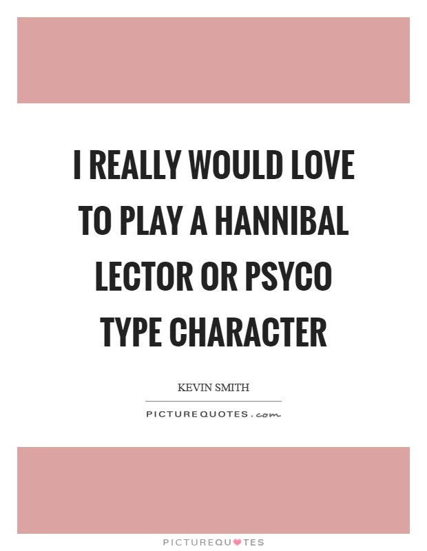 I really would love to play a hannibal lector or PSYCO type character Picture Quote #1