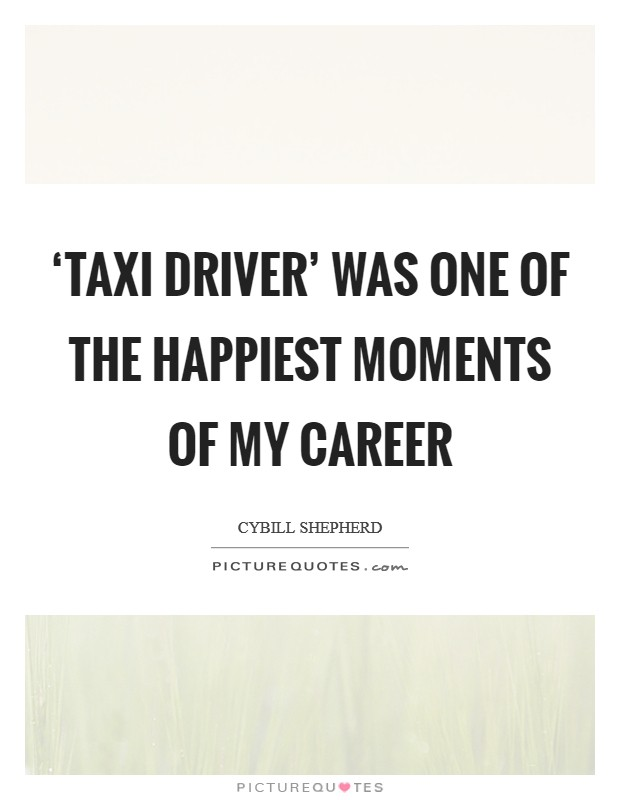 'Taxi Driver' was one of the happiest moments of my career Picture Quote #1