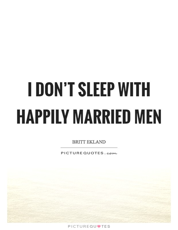 I don't sleep with happily married men Picture Quote #1
