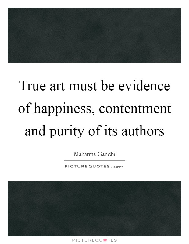True art must be evidence of happiness, contentment and purity of its authors Picture Quote #1