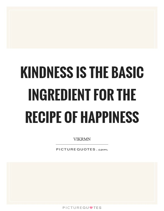 Kindness is the basic ingredient for the recipe of happiness Picture Quote #1