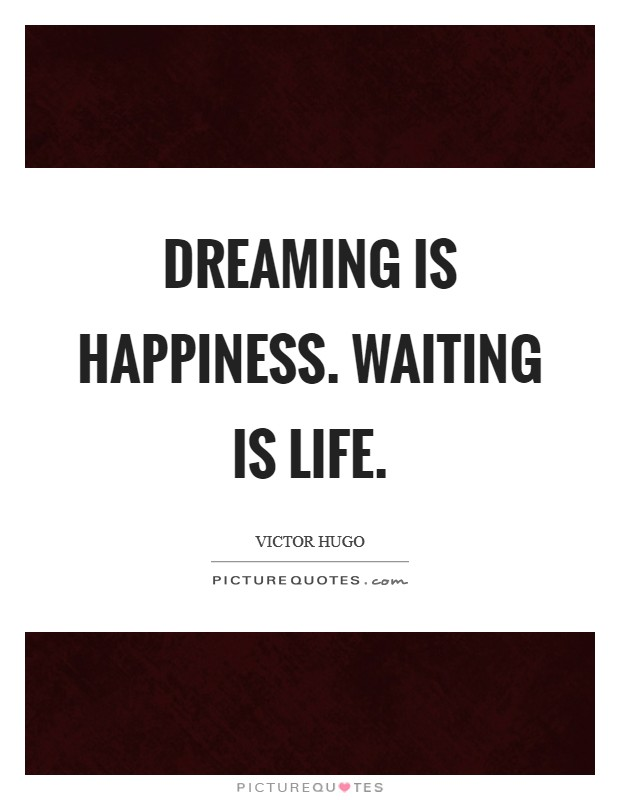 Dreaming is happiness. Waiting is life. Picture Quote #1