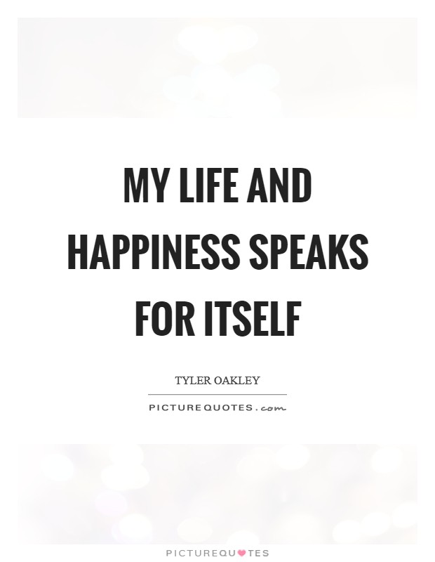My life and happiness speaks for itself Picture Quote #1