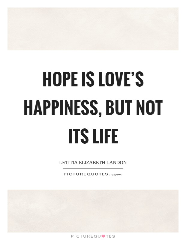 Hope is love's happiness, but not its life Picture Quote #1