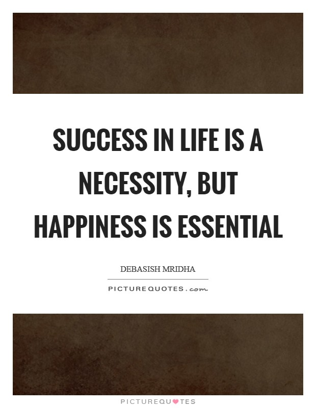 Success in life is a necessity, but happiness is essential Picture Quote #1